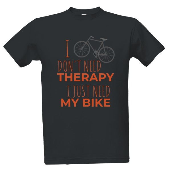 Tričko s potiskem I don't need therapy. I just need my bike.